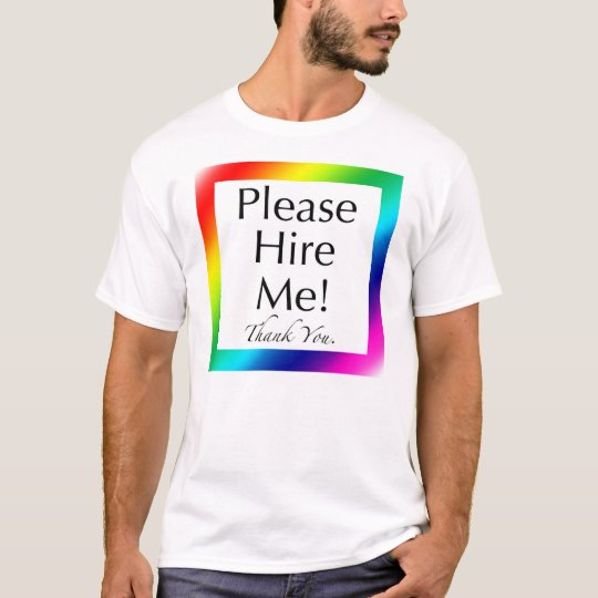 """""""Please Hire Me!"""" - A shirt for the unemployed"""