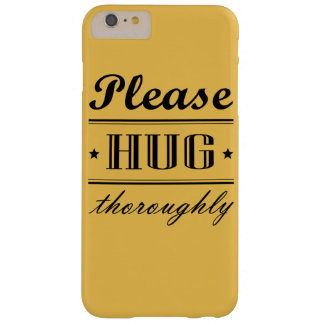 Please hug thoroughly barely there iPhone 6 plus case
