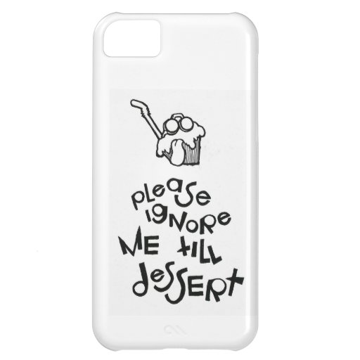 Please Ignore Me Till Dessert iPhone 5C Covers