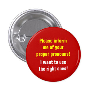 """Please inform me of your proper pronouns!"" Button"
