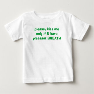 please, kiss me only if U have pleasant BREATH Baby T-Shirt