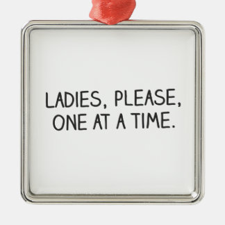 Please, Ladies, One at a Time Metal Ornament