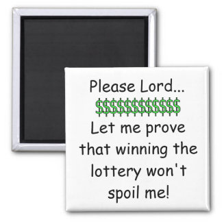 Please Lord...Let me prove that winning the lotter 2 Inch Square Magnet