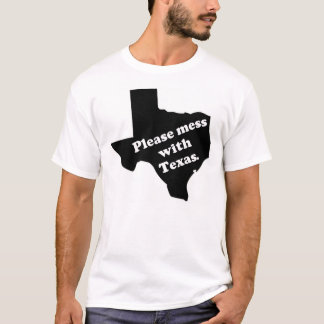 Please Mess With Texas T-Shirt