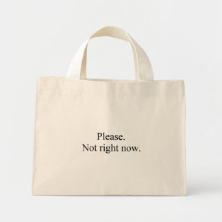 Please. Not right now. bag