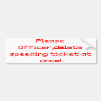 please officer delete speeding at once! car bumper sticker