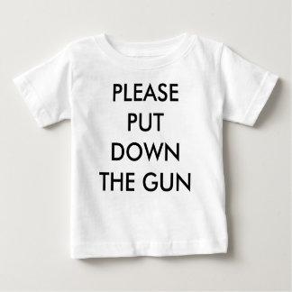 PLEASE  PUT DOWN THE GUN BABY T-Shirt