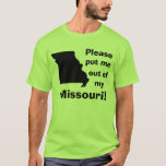 Please put me out of my Missouri! T-Shirt