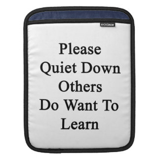 Please Quiet Down Others Do Want To Learn iPad Sleeve