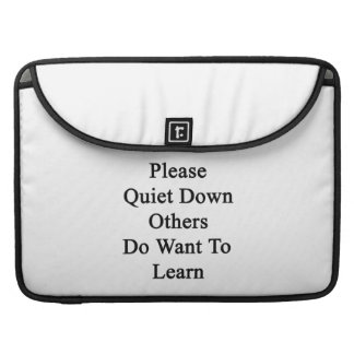 Please Quiet Down Others Do Want To Learn Sleeve For MacBooks