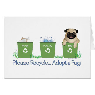 Please Recycle, Adopt A Pug Greeting Card