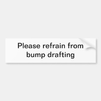 Please refrain from bump drafting bumper sticker
