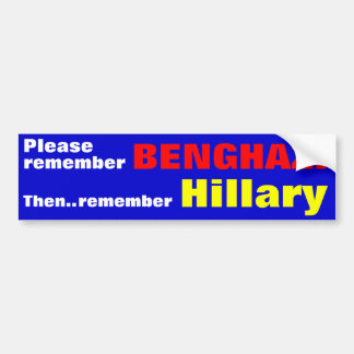 Please remember BENGHAZI  Then remember Hillary Bumper Sticker
