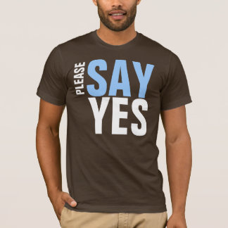 PLEASE SAY YES T-Shirt