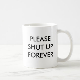 Please shut up forever coffee mug