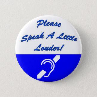 Please Speak A Little Louder! 2 Pinback Button