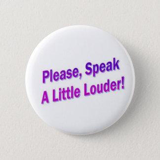 Please, Speak A Little Louder! Pinback Button