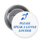 Please Speak A Little Louder Pinback Buttons