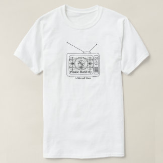Please Stand By - A MisterP Shirt