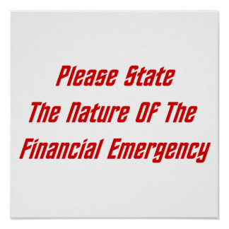 Please State The Nature Of The Financial Emergency Poster