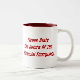 Please State The Nature Of The Financial Emergency Two-Tone Coffee Mug