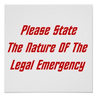 Please State The Nature Of The Legal Emergency Poster