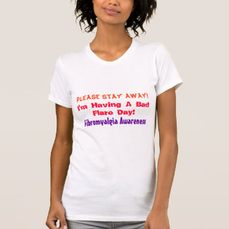 Please Stay Away!, I'm Having A Bad Flare Day!,... Tshirt