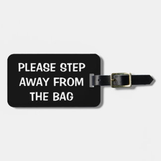 """PLEASE STEP AWAY FROM THE BAG"" LUGGAGE TAG"