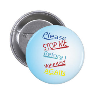 Please stop me before I volunteer again 2 Inch Round Button