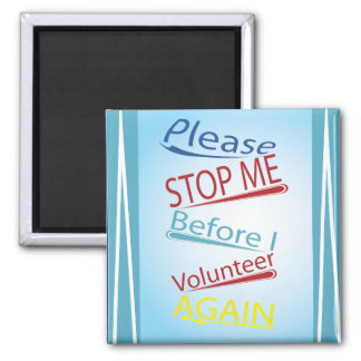 Please stop me before I volunteer again 2 Inch Square Magnet