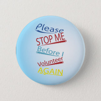 Please stop me before I volunteer again Pinback Button