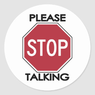 Please STOP Talking Classic Round Sticker