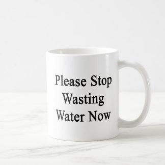 Please Stop Wasting Water Now Coffee Mug