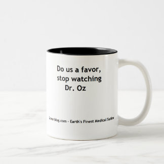 Please, Stop Watching Dr. Oz Two-Tone Coffee Mug