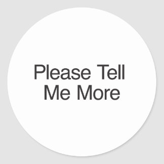 Please Tell Me More Round Sticker