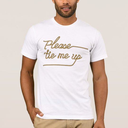 Please Tie Me Up / I Look Good in Rope T-Shirt