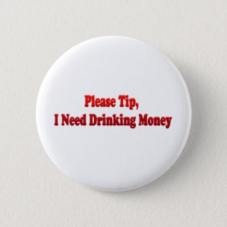 Please Tip, I Need Drinking Money Button