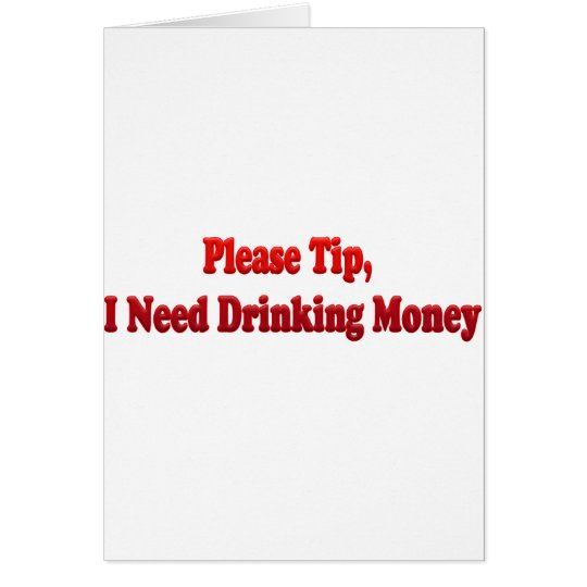 Please Tip, I Need Drinking Money Card