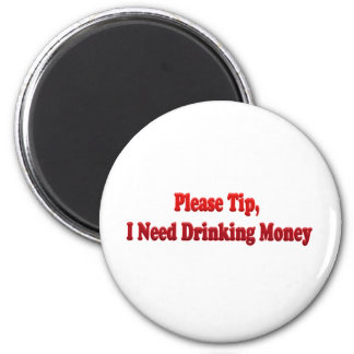 Please Tip, I Need Drinking Money Refrigerator Magnets