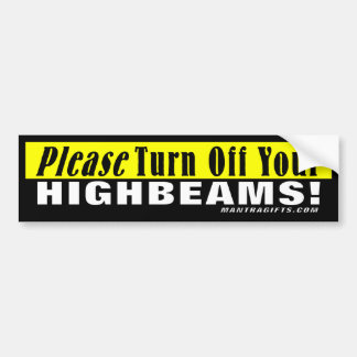 Please Turn Off Your Highbeams! Bumper Sticker
