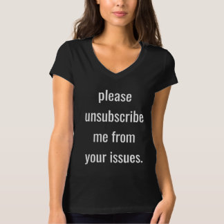 Please Unsubscribe Me From Your Issues (Women's) T-Shirt