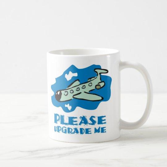 Please upgrade me to business class on the plane coffee mug
