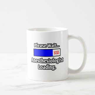 Please Wait...Anesthesiologist Loading Coffee Mug