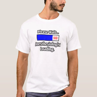Please Wait...Anesthesiologist Loading T-Shirt