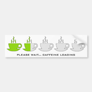 Please Wait... Caffeine Loading Car Bumper Sticker