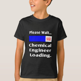 Please Wait...Chemical Engineer Loading T-Shirt