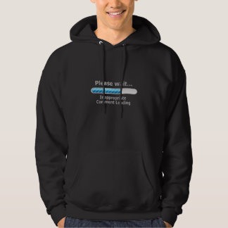 Please Wait... Inappropriate Comment Loading Hoodie