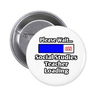 Please Wait...Social Studies Teacher Loading Pinback Button