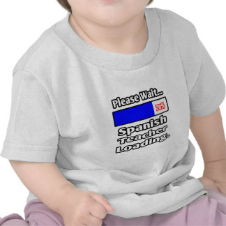 Please Wait Spanish Teacher Loading T-shirt