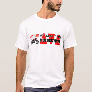 Please watchout watch out for MOTORCYCLES! Safety T-Shirt